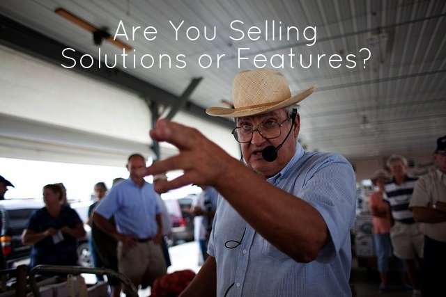 Are You Selling Solutions or Features?